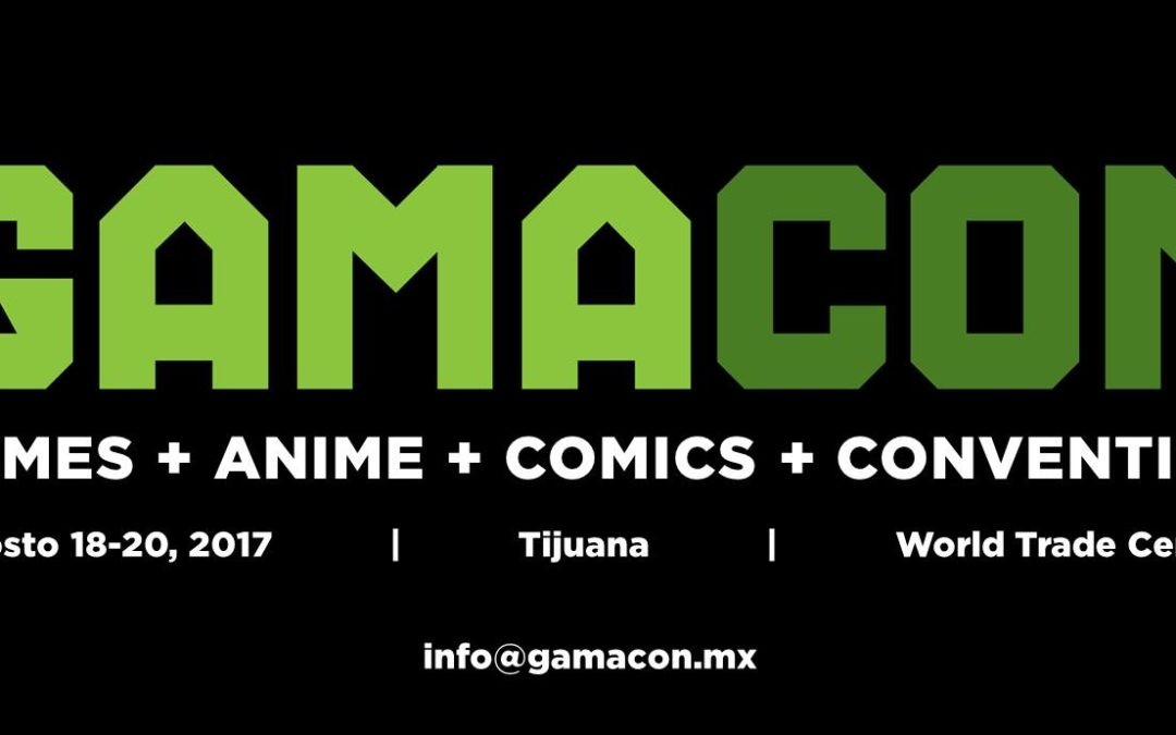 Gamacon Mexico – August 18, 2017 – Games, Animation, Comics, and More